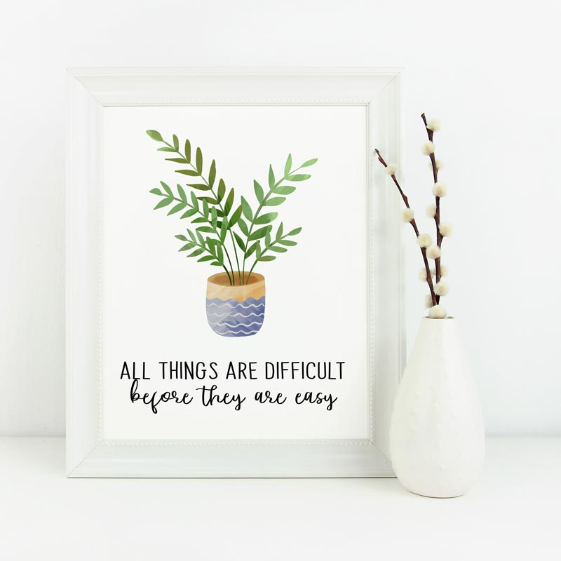 """A Plant-Themed Printable Classroom Poster with the words """"All things are difficult before they are easy."""""""