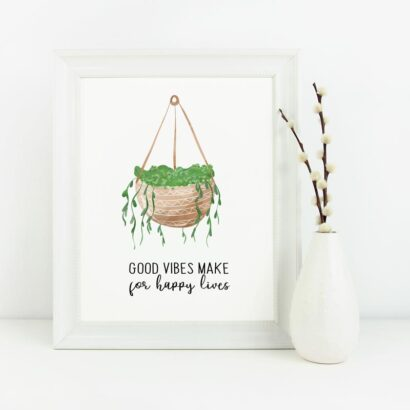 """A Plant-Themed Printable Classroom Poster with the words """"Good vibes make for happy lives."""""""